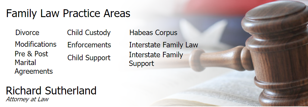 Family Law, Dirovrce, Child Custody, Habeas Corpus, Modifications, Enforcements, Interstate Family Law, Pre & Post Marital Agreements, Child Support, Interstate Family Support